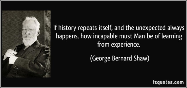 quote-if-history-repeats-itself-and-the-unexpected-always-happens-how-incapable-must-man-be-of-learning-george-bernard-shaw-168845